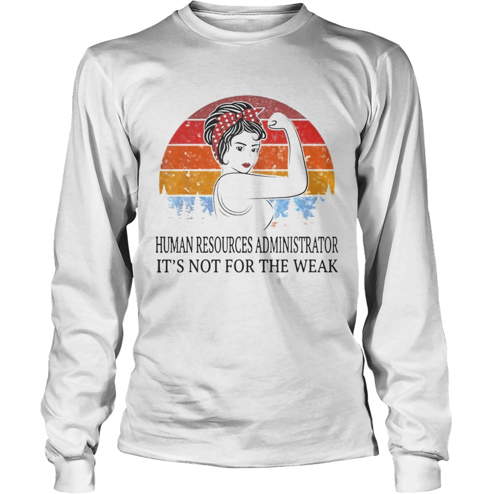 Human Resources Administrator Its Not For The Weak Vintage LongSleeve