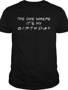 1569662845The one where it's my Birthday Friends TV show shirt