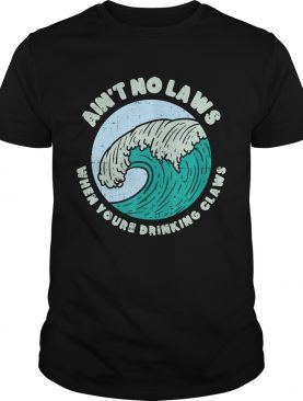 Aint No Laws When Youre Drinking Claws Great Wave Funny TShirt