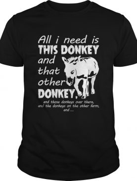 All I Need Is This Donkey And That Other Donkey Funny Women Shirt