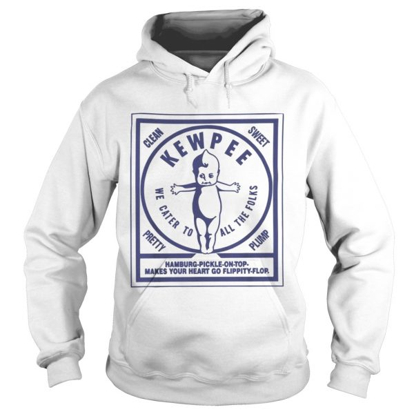 Clean sweet kewpee we cater to all the folks  Hoodie