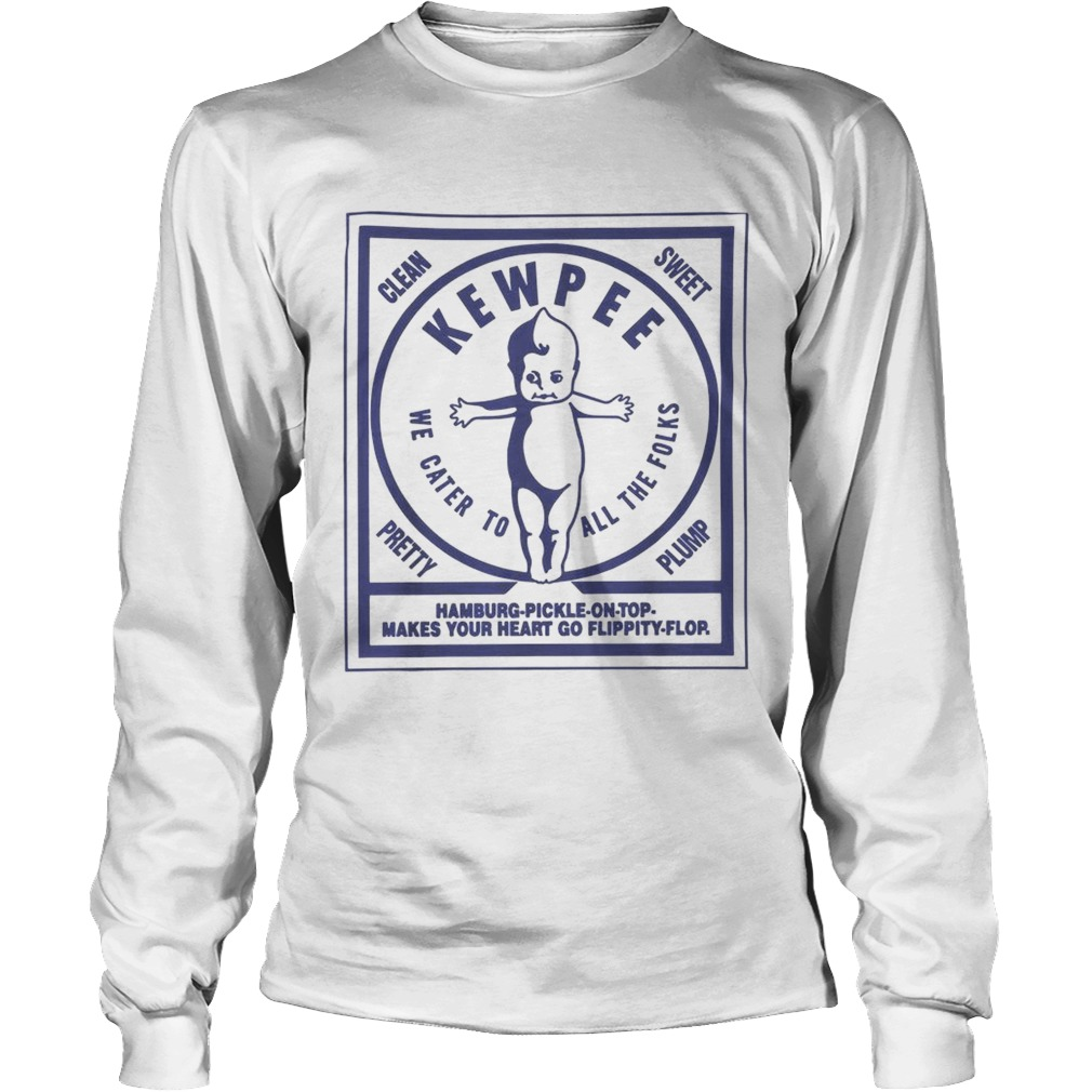 Clean sweet kewpee we cater to all the folks LongSleeve