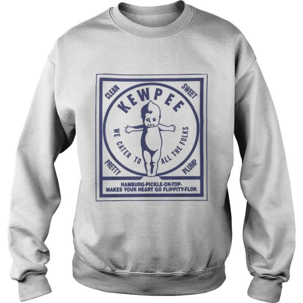 Clean sweet kewpee we cater to all the folks  Sweatshirt