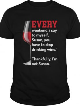 Every Weekend I Say To Myself To Stop Drinking Wine Funny Shirt