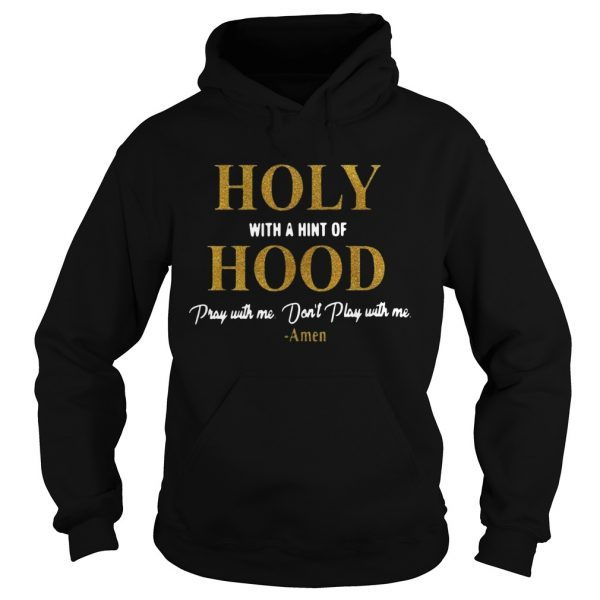 Holy with a hint of Hood pray with me dont play with me  Hoodie