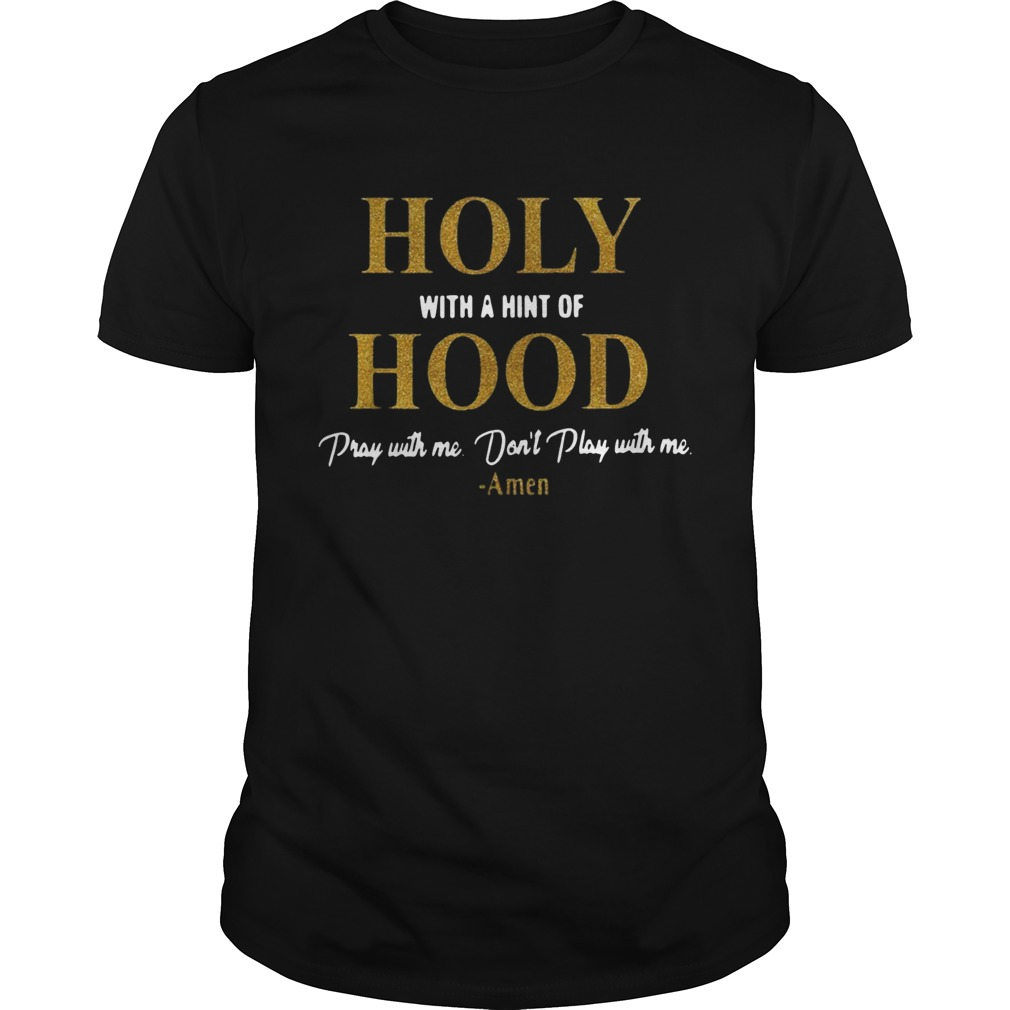 Holy with a hint of Hood pray with me dont play with me Unisex