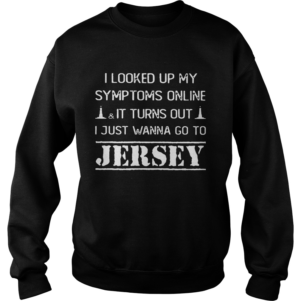 I looked up my symptoms online it turn out just wanna go to Jersey Sweatshirt