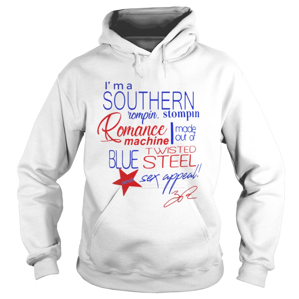 Im a Southern Rompin Stompin Romance Machine made out of Twisted Blue Steel and Sex Appeal Hoodie