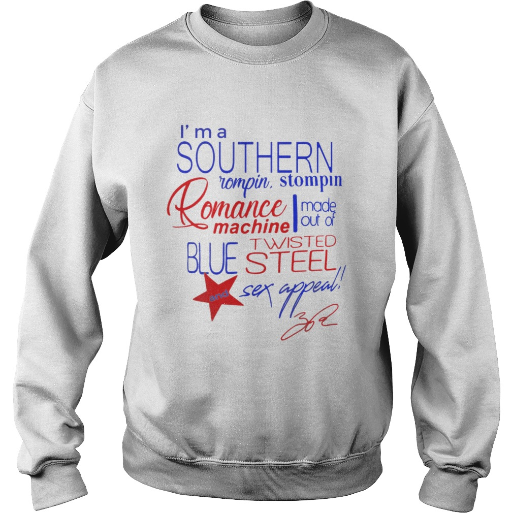 Im a Southern Rompin Stompin Romance Machine made out of Twisted Blue Steel and Sex Appeal Sweatshirt