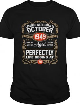 Legends were born in October 1949 perfectly life begins at 70 shirt
