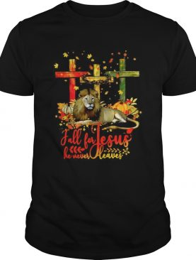Lion fall for Jesus he never leaves shirt