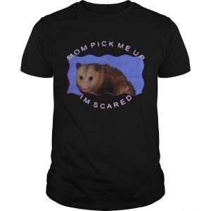 Mouse mom pick me up Im scared  Unisex