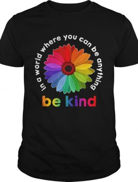 Rainbow Flower In A World Where You Can Be AnythingTShirt
