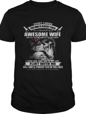 Sorry Ladies This Man Is Already Taken By A Freakin Hot Awesome Wife Shirt