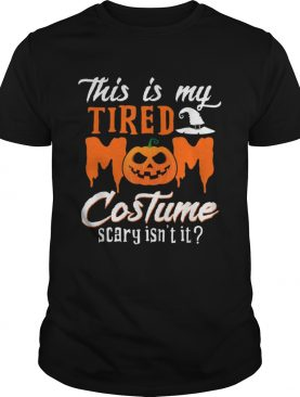 This Is My Tired Mom Costume Scary Isnt It shirt