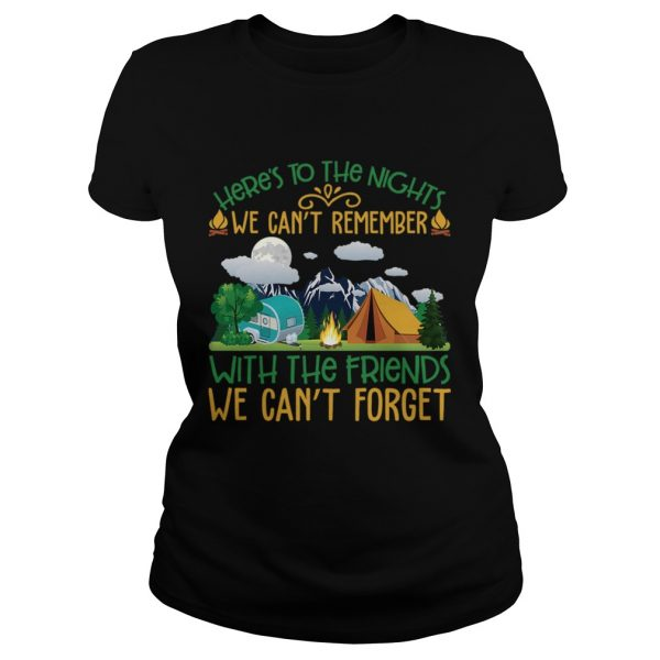 We Cant Remember With The Friends We Cant Forget Camping Shirt Classic Ladies