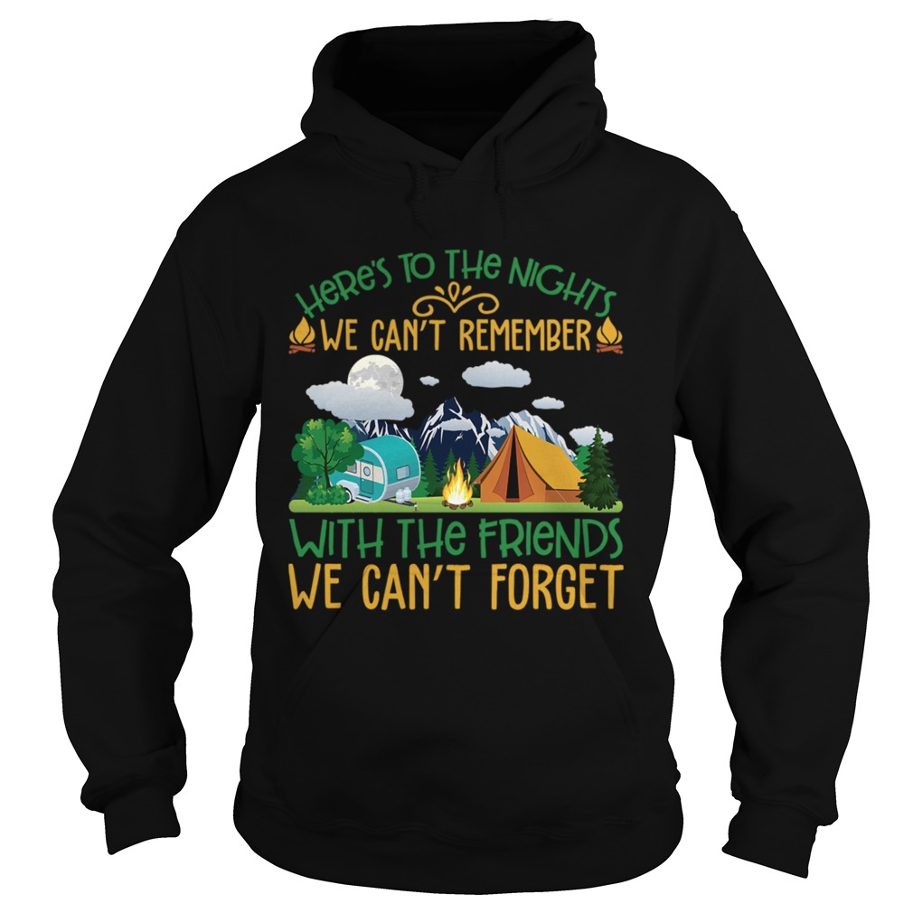 We Cant Remember With The Friends We Cant Forget Camping Shirt Hoodie