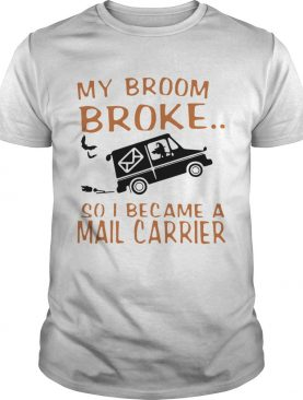 Witch riding car my broom broke so I became a mail carrier shirt