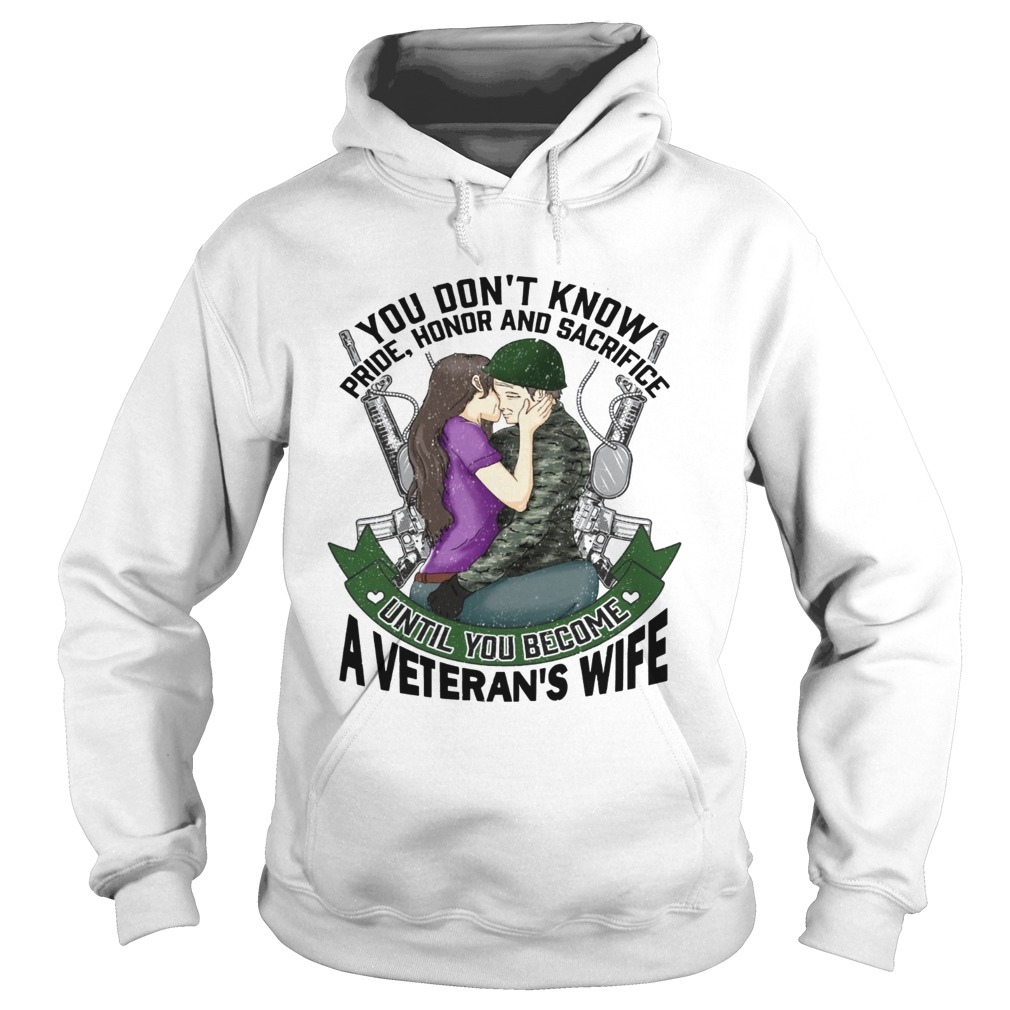 You dont know pride honor and sacrifice a Veterans Wife Hoodie