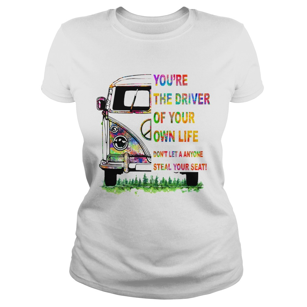 Youre the driver of your own life hippie car Classic Ladies
