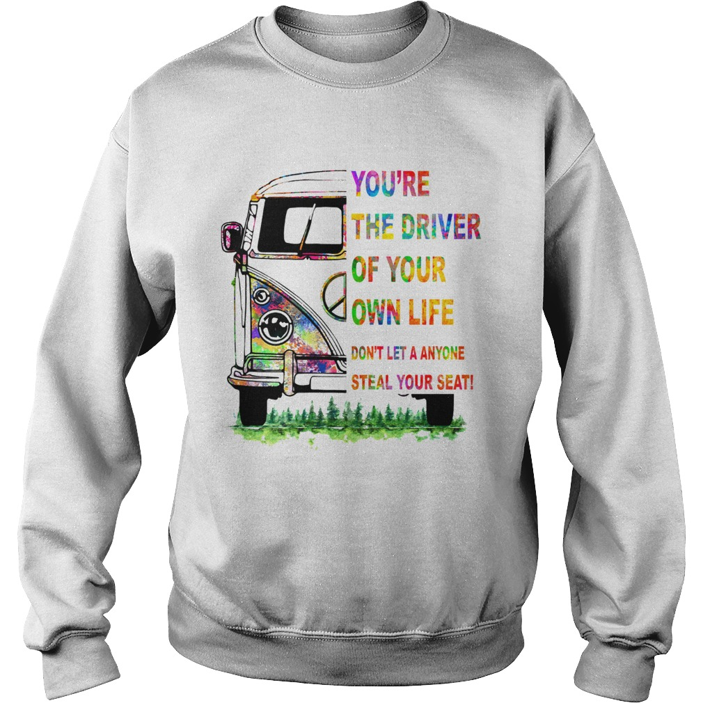 Youre the driver of your own life hippie car Sweatshirt