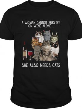 A Woman Cannot Survive On Wine Alone She Also Needs Cats Shirt