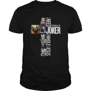 All I need today is a little bit of Joker and a whole lot of Jesus  Unisex