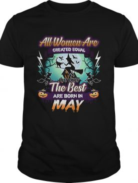 All women are created equal but only the best are born in may TShirt