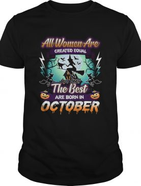 All women are created equal but only the best are born in october TShirt