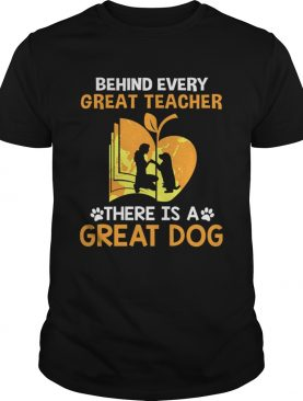 Behind Every Great Teacher There Is A Great Dog TShirt