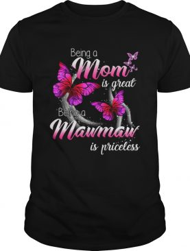 Being A Mom Is Great Being A Mawmaw Is Priceless Butterfly TShirt