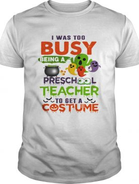 I Was Too Busy Being A Preschool Teacher To Get A Costume TShirt