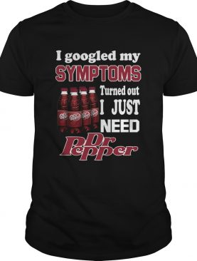 I google my Symptoms turned out I just need Dr Pepper shirt