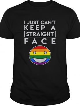I just cant keep a straight face LGBT shirt