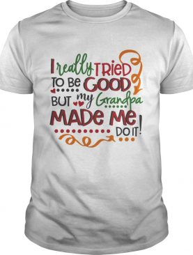 I really tried to be good but my grandpa made me do it shirt