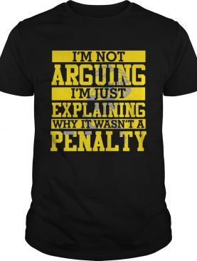 Im Not Arguing Im Just Explaining Why It Wasnt A Penalty Hockey Tshirts