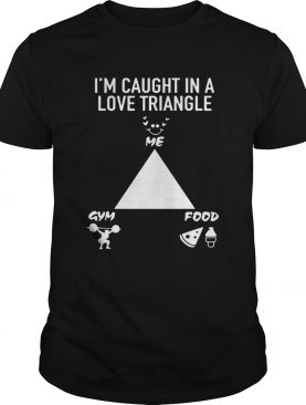 Im caught in a love triangle shirt me gym food shirt