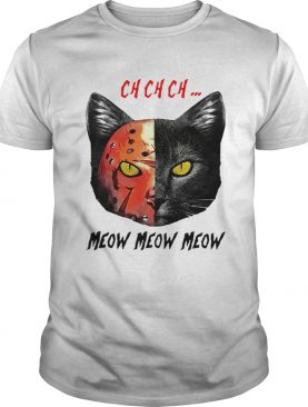 Jason Voorhees Black Cat Ch Ch Ch Meow Meow Meow shirt