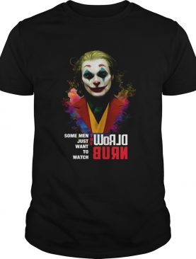 Joaquin Phoenix Joker some when just want to watch world burn shirt
