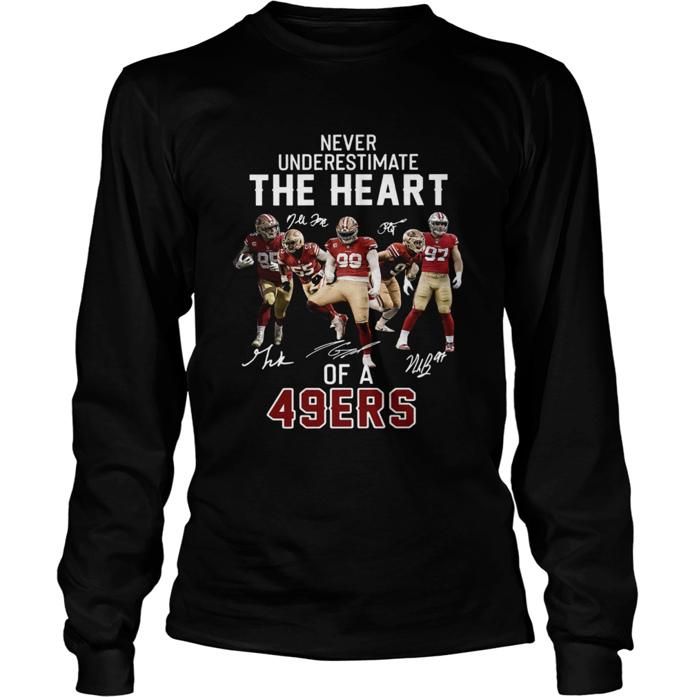 Never underestimate the heart of a 49ers LongSleeve