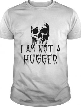 Skull I am not a hugger shirt
