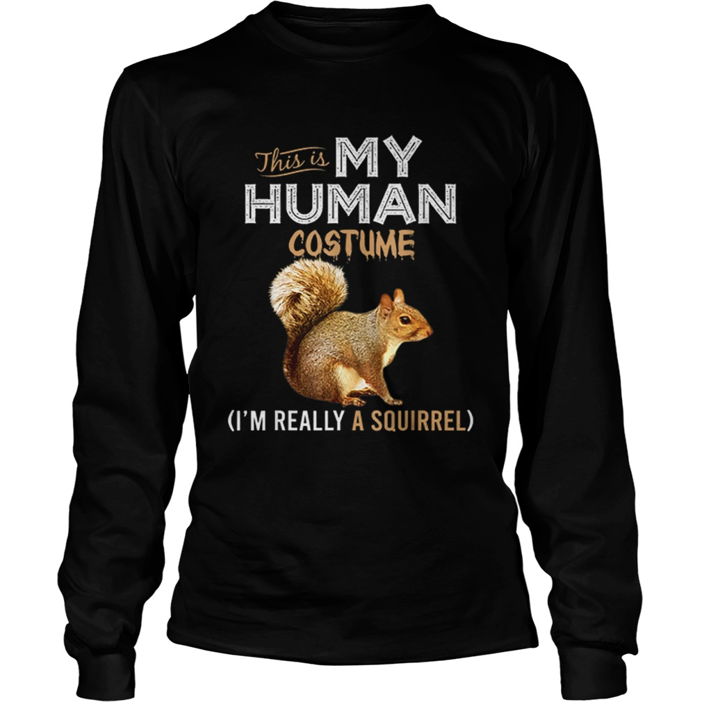 This Is My Human Costume Squirrel Lover Halloween LongSleeve