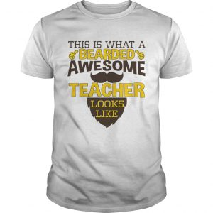 This Is What A Bearded Awesome Teacher Looks Like TShirt Unisex
