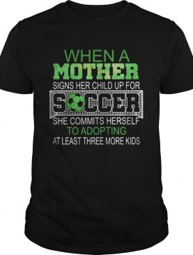 When a mother signs her child up for soccer she commits herself to shirt