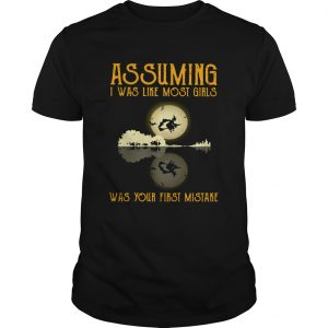 Witch guitar Assuming I was like most girls was your first mistake  Unisex