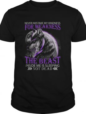 Wolf Never mistake my kindness for weakness the beast not dead shirt