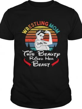 Wrestling mom this beauty raised her beast vintage shirt