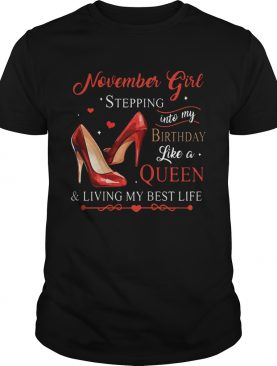 1573125789Womens November Girl Stepping Into My Birthday Like A Queen shirt