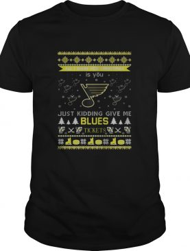 All I Want For Christmas Is You Just Kidding Give Me St Louis Blues Tickets Ugly Christmas shirt