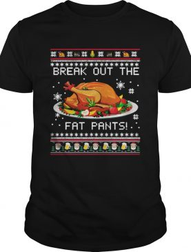 Break Out The Fat Pants Ugly Christmas shirt